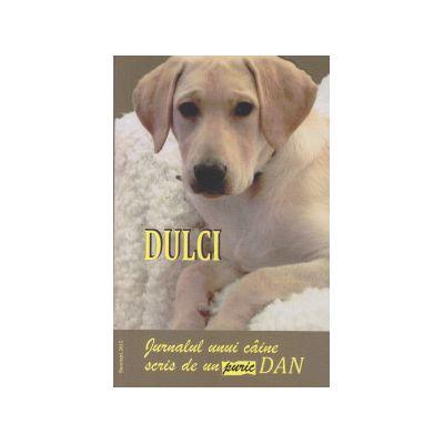 DULCI, Jurnalul unui caine scris de un '' puric '' DAN ( Autor: Dan Puric ISBN 9786069371817 )