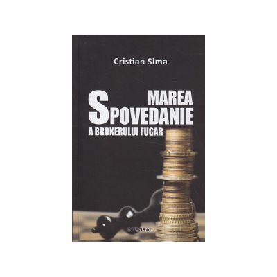 Marea spovedanie a brokerului fugar ( Editura: INTEGRAL, Autor: Cristian Sima ISBN 9789738209695 )