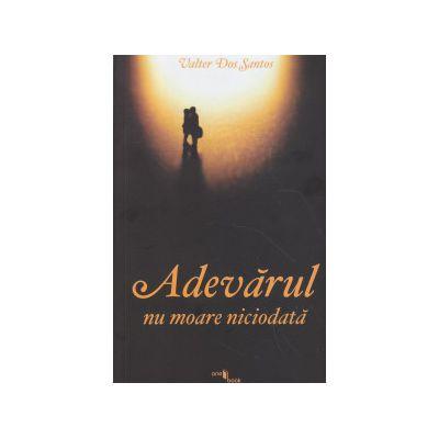 Adevarul nu moare niciodata ( Editura: One Book, Autor: Valter Dos Santos ISBN 9786069357750 )