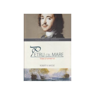 Petru cel Mare, Viata si lumea lui ( Editura: All, Autor: Robert K. Massie ISBN 978-606-587-280-6 )