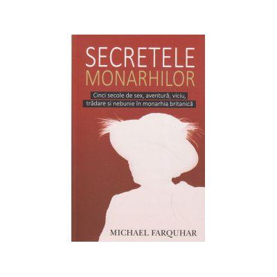 Secretele monarhilor ( Editura: All, Autor: Michael Farquhar, ISBN 9786065870130 )