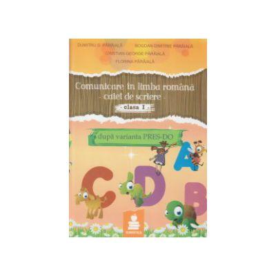 Comunicare in limba romana caiet de scriere clasa I dupa varianta Pres - Do ( Editura: Euristica, Autor: Dumitru D. Paraiala, Cristian George Paraiala ISBN 9789737819857 )