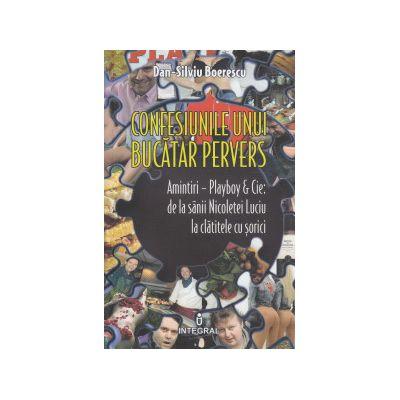 Confesiunile unui bucatar pervers ( Editura: Intgral, Autor: Dan-Silviu Boerescu ISBN 9789738209107 )