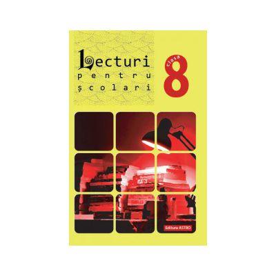 Lecturi pentru scolari clasa a 8 a ( Editura: Astro ISBN 978-606-8148-69-4 )