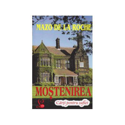 Mostenirea ( Editura: Lider, Autor: Mazo de la Roche ISBN 978973623603 )