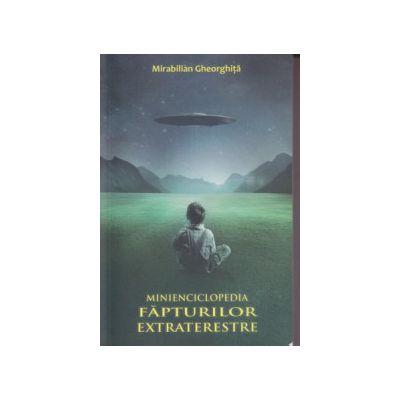 Minienciclopedia fapturilor extraterestre ( Editura: Hyperboreus, Autor: Mirabilian Gheorghita ISBN 9786069378007 )