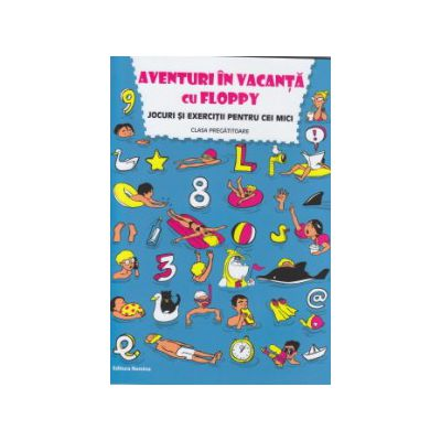 Aventuri in vacanta cu Floppy Jocuri si exercitii pentru cei mici ( Editura: Nomina, Autor: Dora Laura Viziteu, Alexandru Creanga ISBN 9786065357020 )