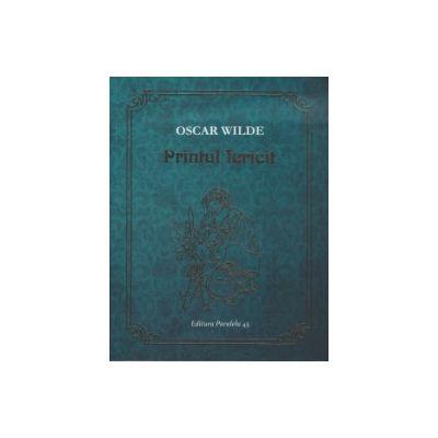 Printul fericit ( Editura: Paralela 45, Autor: Oscar Wilde ISBN 9789734720668 )