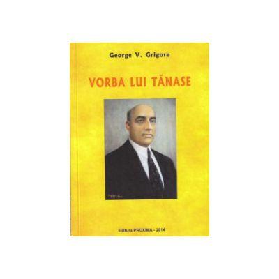 Vorba lui Tanase ( Editura: Proxima, Autor: George V. Grigore ISBN 9786068357195 )