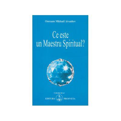Ce este un Maestru Spiritual? ( Editura: Prosveta, Autor: Omraam Mikhael Aivanhov ISBN 9789738107991 )