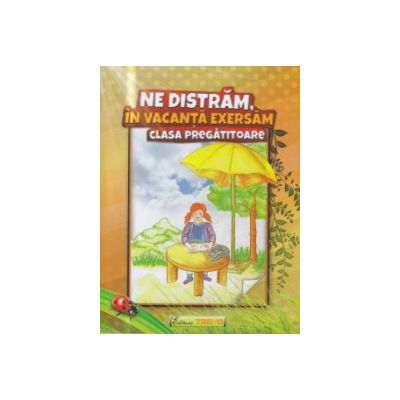 Ne distram in vacanta exersam clasa pregatitoare ( Editura: Trend, Autor: Antoniu - Marisoiu Vileta, Neagu Violeta ISBN 9786068370866 )