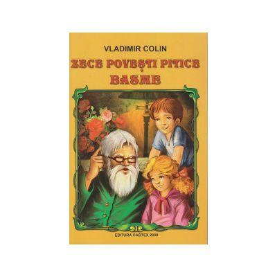 Zece povesti pitice, basme ( Editura: Cartex 2000, Autor: Vladimir Colin ISBN 9789731045887 )