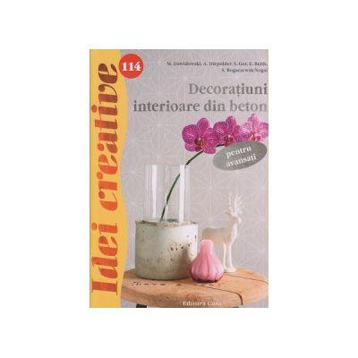 Idei creative nr 114, Decoratiuni interioare din beton pentru avansati ISBN 9786068527819 )
