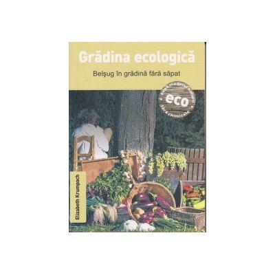Gradina ecologica, Belsug in gradina fara sapat ( Editura: Casa, Autor: Elizabeth Krumpach ISBN 9786068527789 )