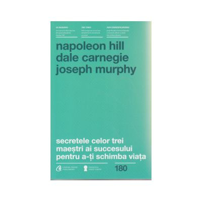 Secretele celor trei maestrii ai succesului pentru a-ti schimba viata ( Editura: Curtea Veche, Autor: Napoleon Hill, Dale Carnegie, Joseph Murphy ISBN 978-606-588-834-0 )