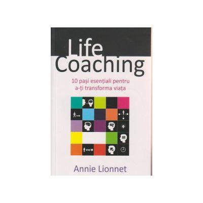 Life coaching, 10 pasi esentiali pentru a-ti transforma viata ( Editura: All, Autor: Annie Lionnet ISBN 9786065872714 )