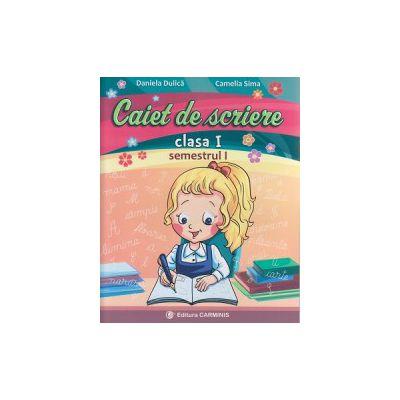 Caiet de scriere clasa I semestrul I (A) ( Editura: Carminis, Autor: Daniela Dulica, Camelia Sima ISBN 9789731232539 )