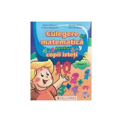 Culegere de matematica pentru copii isteti clasa I ( Editura: Carminis, Autor: Rodica Dinescu, Daniela Stoica, Carmen Minulescu, Elena Paraschiv ISBN 9789731232553 )