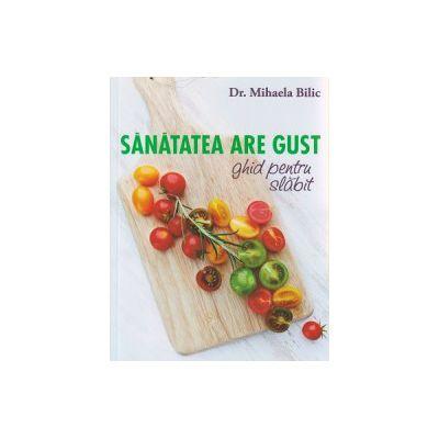 Sanatatea are gust, ghid pentru slabit ( Editura: Curtea Veche, Autor: Mihaela Bilic ISBN 9786065888371 )