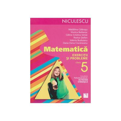 Matematica exercitii si probleme clasa 5 ( Editura: Niculescu, Autor: Madalina Calarasu, Viorica Baibarac ISBN 9789737489289 )