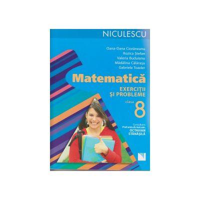 Matematica exerciti si probleme clasa 8 ( Editura: Niculescu, Autor: Oana Dana Cioraneanu, Rozica Stefan ISBN 9789737489319 )