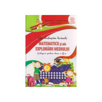 Sa deslusim tainele matematicii si ale explorarii mediului culegere pentru clasa a II a ( Editura: Aramis, Autor: Alina Pertea, Rodica Chiran, Dumitra Radu ISBN 9786067061819 )