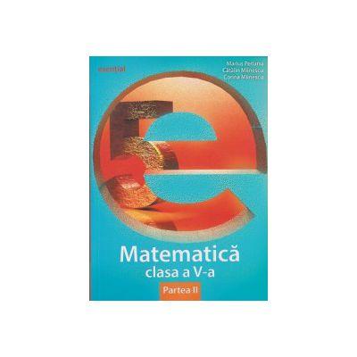 Matematica pentru clasa a V a partea II, esential ( Editura: Art Grup Editorial, Autor: Marius Perianu, Catalin Mainescu, Corina Mainescu ISBN 9786067100174 )