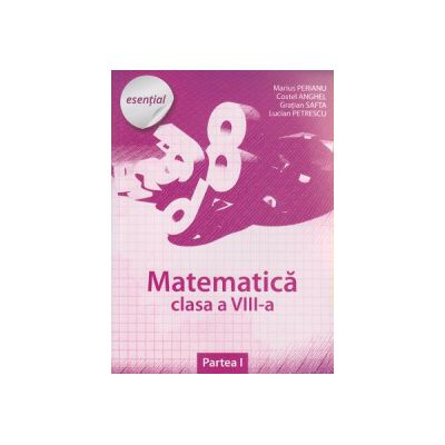 Matematica clasa a VIII a partea I, esential ) Editura: Art Grup Editorial, Autor: Marius Perianu, Costel Anghel, Gratian Safta, Lucian Petrescu ISBN 9786067100860 )