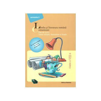 Limba si literatura romana - Comunicare - Fise de lucru clasa a VIII semestrul I ( editura: Nomina, autor: Maria-Emilia Goian, ISBN 9786065355149 )