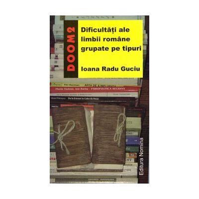 Dificultati ale limbii romane grupate pe tipuri ( editura: Nomina, autor: Ioana Radu Guciu, ISBN 9789731726045 )
