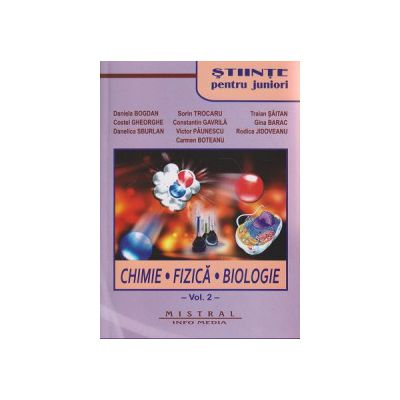Stiinte pentu juniori, Chimie, Fizica, Biologie, Volumul I + II ( Editura: Mistral, Autor: Daniela Bogdan, Sorin Trocaru, Mariana Grosu ISBN 9786068338156 )
