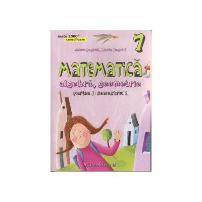 Matematica algebra, geometrie partea I semestrul I clasa a VII a consolidare ( Editura: Paralela 45, Autor: Anton Negrila, Maria Negrila ISBN 9789734721214 )