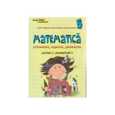 Matematica, aritmetica, algebra, geometrie, partea I, semestrul I clasa a V a, Consolidare ( Editura: Paralela 45, Autor: Sorin Peligrad, Dan Zaharia, Maria Zaharia ISBN 9789734721177 )