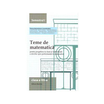 Teme de matematica pentru clasa a VII semestrul I ( editura: Nomina, autor: Petrus Alexandrescu, ISBN 9786065356573 )