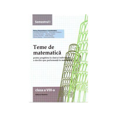 Teme de matematica pentru clasa a VIII-a semestrul I ( editura: Nomina, autor: Petrus Alexandrescu, ISBN 9786065356597 )