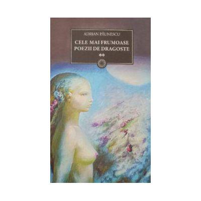 Cele mai frumoase poezii de dragoste vol. II ( editura: Art, autor: Adrian Paunescu, ISBN 978-973-124-693-2 )