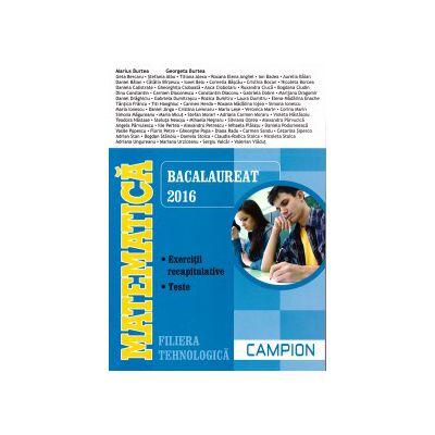 Matematica - Bacalaureat 2016 - exercitii recapitulative, teste - filiera tehnologica ( editura: Campion, autor: Marius Burtea, Georgeta Burtea, ISBN 9786068323893 )
