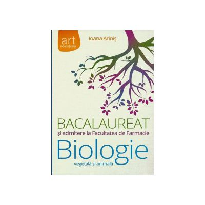 Bacalaureat si admitere la Facultatea de Farmacie. Biologie vegetala si animala ( editura: Art, autor: Ioana Arinis, ISBN 9786067101720 )