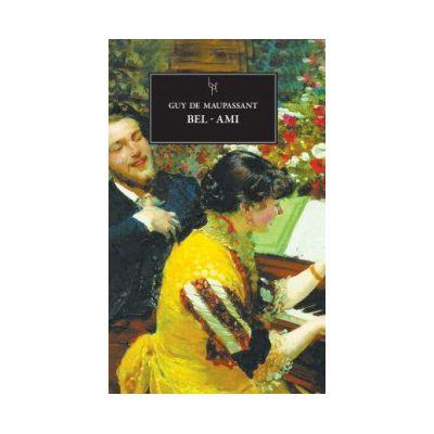 Bel - Ami ( editura: Art, autor: Guy De Maupassant, ISBN 9786067100419 )