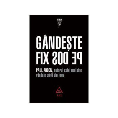 Gandeste fix pe dos! ( editura: Art, autor: Paul Arden, ISBN 9789737101072 )
