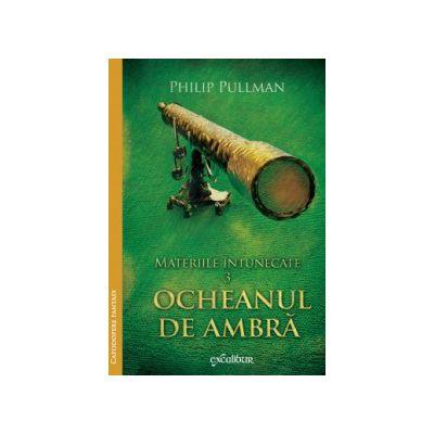 Materiile intunecate vol 3: Ocheanul de ambra ( editura: Arthur, autor: Philip Pullman, ISBN 9786068620091 )