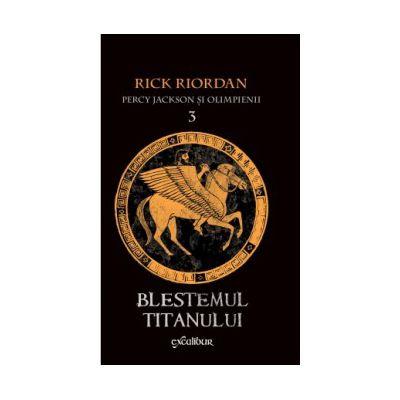 Percy Jackson si Olimpienii vol 3: Blestemul Titanului ( editura: Arthur, autor: Rick Riordan, ISBN 9786068044903 )