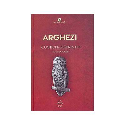 Cuvinte potrivite. Antologie ( editura: Art, autor: Tudor Arghezi, ISBN 978-606-710-058-7 )