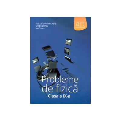 Probleme de fizica clasa a IX-a ( editura: Art, autor: Rodica Ionescu-Andrei, Cristina Onea, Ion Toma, ISBN 9789731245010 )