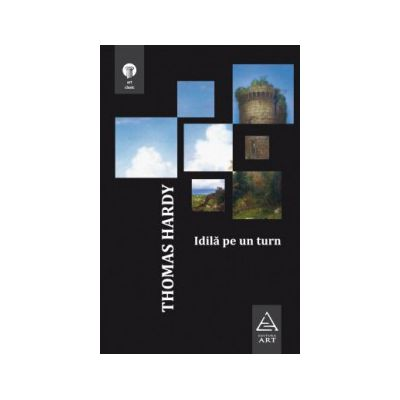 Idila pe un turn ( editura: Art, autor: Thomas Hardy, ISBN 9789731246468