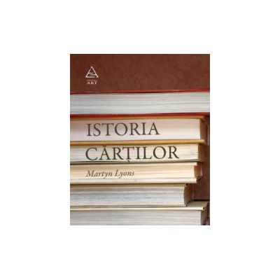 Istoria cartilor ( editura: Art, autor: Martyn Lyons, ISBN 978-973-124-636-9 )