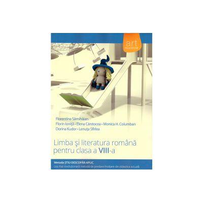 Limba si literatura romana pentru clasa a VIII-a: metoda stiu descopar aplic ( editura: Art, autor: Florentina Samihaian, Florin Ionita, ISBN 9786067101249 )