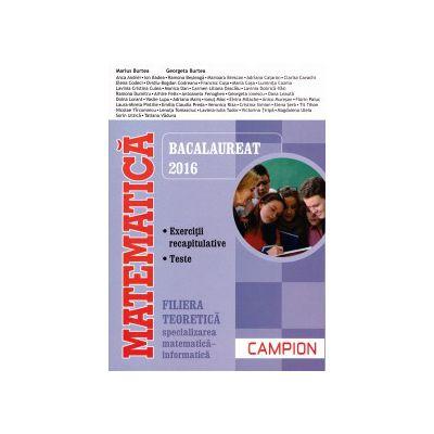 Matematica - Bacalaureat 2016 - exercitii recapitulative, teste - filiera teoretica, mate-info ( editura: Campion, autor: Marius Burtea, Georgeta Burtea, ISBN 9786068323862 )