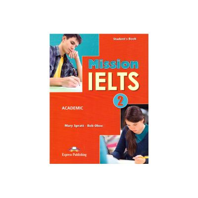 Mission IELTS ( editura: Express Publishing, autor: Mary Spratt, Bob Obee, ISBN 9781471519543 )
