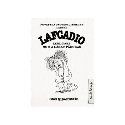 Povestea unchiului Shelby despre Lafcadio, leul care nu s-a lăsat pagubas ( editura: Art, autor: Shel Silverstein, ISBN 978-606-8044-17-0 )